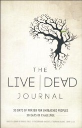 The Live Dead Journal: 30 Days of Prayer for Unreached Peoples, 30 Days of Challenge