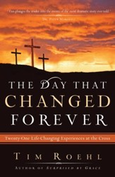 Day That Changed Forever, The: Twenty One Life Changing Experiences at the Cross - eBook