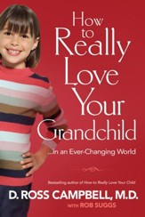 How to Really Love Your Grandchild: ...in an Ever-Changing World - eBook