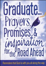 Graduate: Prayers, Promises and Inspiration For the Road Ahead