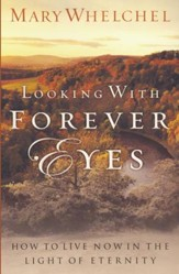 Looking with Forever Eyes: How to Live Now in the Light of Eternity - eBook