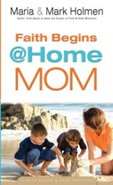 Faith Begins @ Home Mom (Faith Begins@Home) - eBook