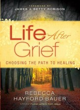 Life After Grief: Choosing the Path to Healing - eBook