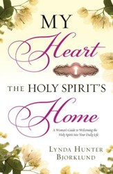 My Heart, the Holy Spirit's Home: A Woman's Guide to Welcoming the Holy Spirit Into Your Daily Life - eBook