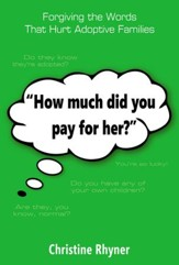 How Much Did You Pay for Her?: Forgiving the Words that Hurt Adoptive Families - eBook