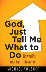 God, Just Tell Me What to Do: How to Put Your Faith into Action - eBook