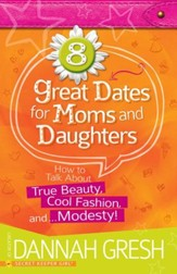 8 Great Dates for Moms and Daughters: How to Talk About True Beauty, Cool Fashion, and Modesty! - eBook