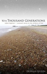 To a Thousand Generations: Infant Baptism: Covenant Mercy for the People of God
