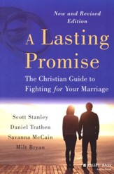 A Lasting Promise: The Christian Guide to Fighting for Your Marriage, Revised Edition