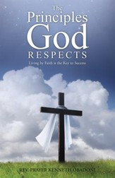 The Principles God Respects: Living by Faith is the Key to Success - eBook