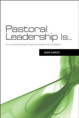 Pastoral Leadership Is...: How to Shepherd God's People with Passion and Confidence
