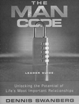 The Man Code: Unlocking the Potential of Life's Most Important Relationships, Leader's Guide