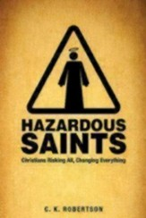 Hazardous Saints [Study Guide]: Christians Risking All, Changing Everything