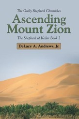 Ascending Mount Zion: The Shepherd of Kedar Book 2 - eBook