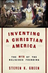 Inventing a Christian America: The Myth of the Religious Founding [Paperback]