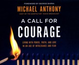 A Call for Courage: Living with Power, Truth, and Love in an Age of Intolerance and Fear - unabridged audiobook on CD