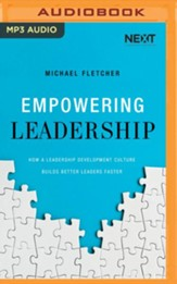 Empowering Leadership: How a Leadership Development Culture Builds Better Leaders Faster - unabridged audiobook on MP3-CD