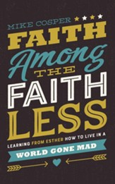 Faith Among the Faithless: Learning from Esther How to Live in a World Gone Mad - unabridged audiobook on CD