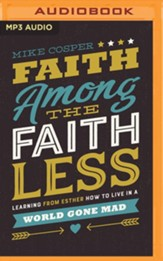 Faith Among the Faithless: Learning from Esther How to Live in a World Gone Mad - unabridged audiobook on MP3-CD
