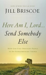 Here Am I, Lord...Send Somebody Else: How God Uses Ordinary People to Do Extraordinary Things - unabridged audiobook on CD