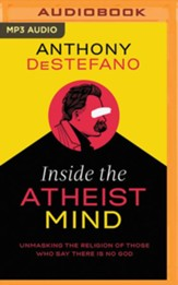 Inside the Atheist Mind: Unmasking the Religion of Those Who Say There Is No God - unabridged audiobook on MP3-CD
