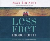 Less Fret, More Faith: An 11-Week Action Plan to Overcome Anxiety - unabridged audiobook on CD