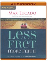 Less Fret, More Faith: An 11-Week Action Plan to Overcome Anxiety - unabridged audiobook on MP3-CD