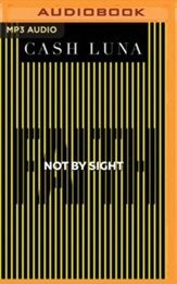 Not By Sight: Only Faith Opens Your Eyes - unabridged audiobook on MP3-CD