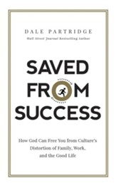 Saved from Success: How to Rescue Yourself from Culture's View of Family, Work, and the Good Life - unabridged audiobook on CD