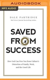 Saved from Success: How to Rescue Yourself from Culture's View of Family, Work, and the Good Life - unabridged audiobook on MP3-CD