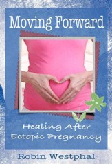 Moving Forward: Healing After Ectopic Pregnancy - eBook