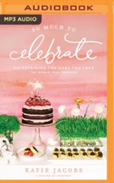 So Much To Celebrate: Entertaining the Ones You Love the Whole Year Through - unabridged audiobook on MP3-CD