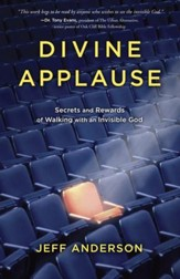 Divine Applause: Secrets and Rewards of Walking with an Invisible God - eBook