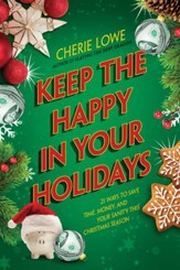 Keep the Happy in Your Holidays: 21 Ways to Save Time, Money, and Your Sanity this Christmas Season - eBook
