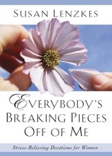 Everybody's Breaking Pieces Off of Me: Stress-Relieving Devotions for Women - eBook