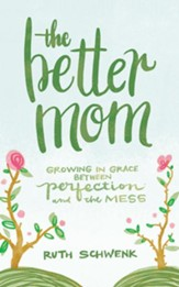 The Better Mom: Growing in Grace between Perfection and the Mess - unabridged audiobook on CD