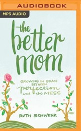 The Better Mom: Growing in Grace between Perfection and the Mess - unabridged audiobook on MP3-CD