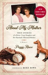 About My Mother: True Stories of a Horse-Crazy Daughter and Her Baseball-Obsessed Mother