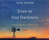Even in Our Darkness: A Story of Beauty in a Broken Life - unabridged audiobook on CD