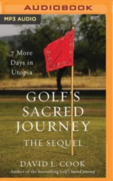 Golf's Sacred Journey, the Sequel: 7 More Days in Utopia - unabridged audiobook on MP3-CD