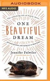 One Beautiful Dream: The Rollicking Tale of Family Chaos, Personal Passions, and Saying Yes to Them Both - unabridged audiobook on MP3-CD