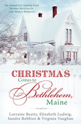 Christmas Comes to Bethlehem - Maine: The Annual Live Nativity Event Becomes a Backdrop for Four Modern Romances - eBook