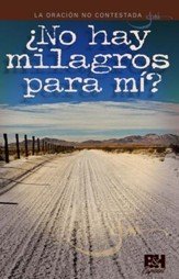La Oración No Contestada: ¿No Hay Milagros Para Mi? Folleto (Unanswered Prayer: Where's My Miracle? Pamphlet)
