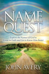 The Name Quest: Explore the Names of God to Grow in Faith and Get to Know Him Better - eBook