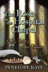 The Rose in the Hospital Chapel: God's Will Is Our Choice - eBook