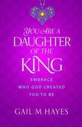 You Are a Daughter of the King: Embrace Who God Created You to Be - eBook
