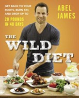 The Wild Diet: Get Back to Your Roots, Burn Fat, and Drop Up to 20 Pounds in 40 Days - eBook