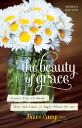The Beauty of Grace: Experiencing God's Love Right Where You Are - eBook