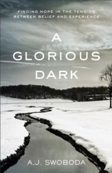 A Glorious Dark: Finding Hope in the Tension between Belief and Experience - eBook
