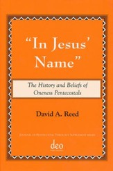 In Jesus Name: The History And Beliefs Of Oneness Pentecostals